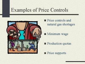 Examples of Price Controls Price controls and natural