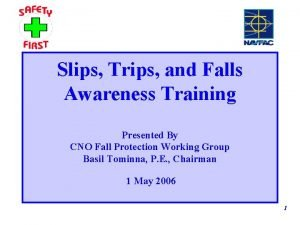 Slips Trips and Falls Awareness Training Presented By