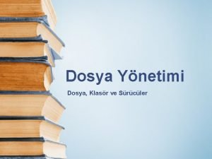Dosya Ynetimi Dosya Klasr ve Srcler Dosya klasr