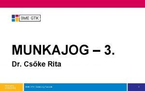 MUNKAJOG 3 Dr Cske Rita Munkajog 201520162 BME