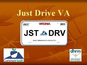 Just Drive VA Just Drive VA n This