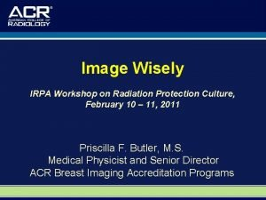 Image Wisely IRPA Workshop on Radiation Protection Culture