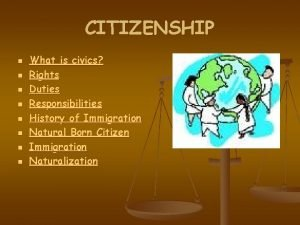 CITIZENSHIP n n n n What is civics