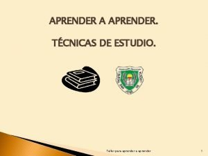 APRENDER A APRENDER TCNICAS DE ESTUDIO Taller para