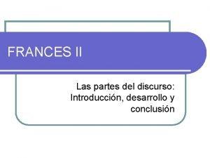 FRANCES II Las partes del discurso Introduccin desarrollo