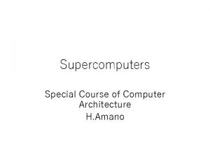 Supercomputers Special Course of Computer Architecture H Amano