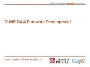 DUNE DAQ Firmware Development David Cussans 26 th
