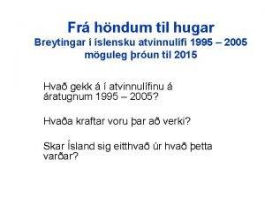 Fr hndum til hugar Breytingar slensku atvinnulfi 1995