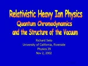 Richard Seto University of California Riverside Physics 39