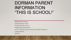 DORMAN PARENT INFORMATION THIS IS SCHOOL PARENT MEETING