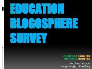 EDUCATION BLOGOSPHERE SURVEY data collected January 2008 data