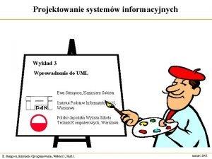 Projektowanie systemw informacyjnych Wykad 3 Wprowadzenie do UML