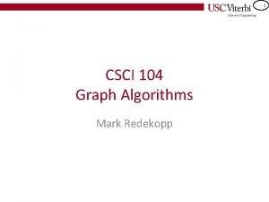 1 CSCI 104 Graph Algorithms Mark Redekopp 2