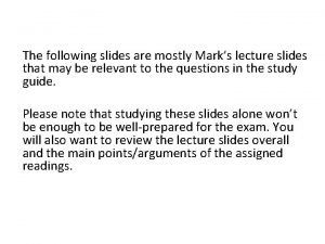 The following slides are mostly Marks lecture slides