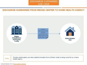 DISCHARGE SUMMARIES USE CASE DISCHARGE SUMMARIES FROM REHAB