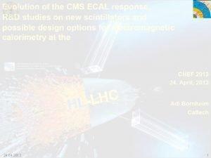 24 04 2013 1 CMS ECAL Homogeneous compact