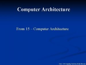 Computer Architecture From 15 Computer Architecture Source OCR
