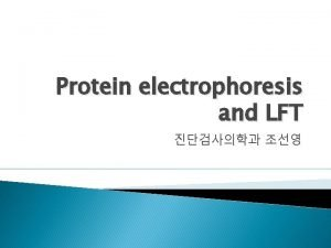 Protein electrophoresis and LFT Protein electrophoresis Conventional gel
