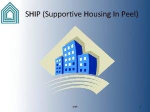 SHIP Supportive Housing In Peel SHIP 1 Partnership