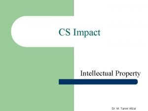 CS Impact Intellectual Property Dr M Tanvir Afzal