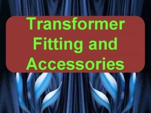 Transformer TRANSFORMER Fitting and FITTING AND Accessories ACCESSORIES