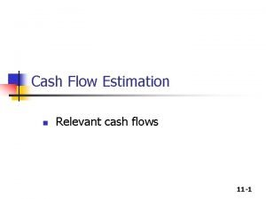 Cash Flow Estimation n Relevant cash flows 11