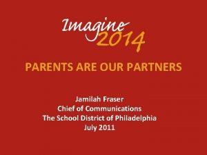 PARENTS ARE OUR PARTNERS Jamilah Fraser Chief of
