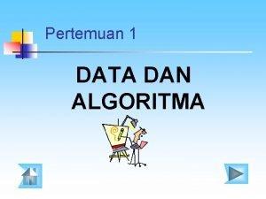 Pertemuan 1 DATA DAN ALGORITMA DEFINISI DATA Adalah