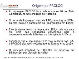 Origem do PROLOG A Linguagem PROLOG foi criada