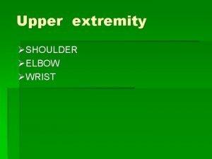 Upper extremity SHOULDER ELBOW WRIST Shoulder u T