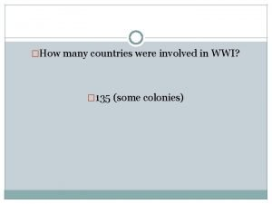 How many countries were involved in WWI 135