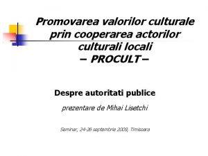 Promovarea valorilor culturale prin cooperarea actorilor culturali locali
