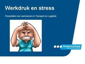 Werkdruk en stress Presentatie voor werknemers in Transport