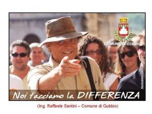 COMUNE DI GUBBIO Ing Raffaele Santini Comune di