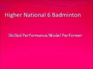 Higher National 6 Badminton Skilled PerformanceModel Performer Skilled