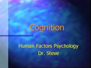 Cognition Human Factors Psychology Dr Steve Human Information