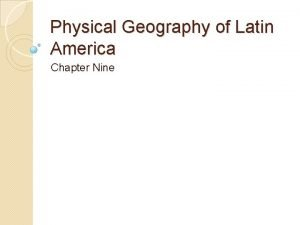Physical Geography of Latin America Chapter Nine General