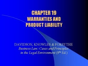 CHAPTER 19 WARRANTIES AND PRODUCT LIABILITY DAVIDSON KNOWLES