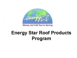 Energy Star Roof Products Program Energy Star Roof