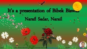 Its a presentation of Bibek Biswas Narail Sadar
