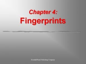 Chapter 4 Fingerprints KendallHunt Publishing Company Fingerprints Students