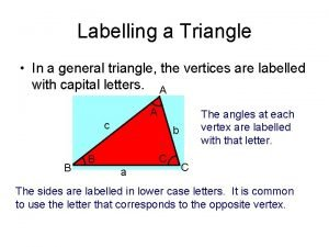 Labelling a Triangle In a general triangle the