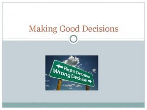 Making Good Decisions Making Decisions Being in Control