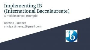 Implementing IB International Baccalaureate A middle school example