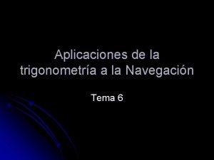 Aplicaciones de la trigonometra a la Navegacin Tema