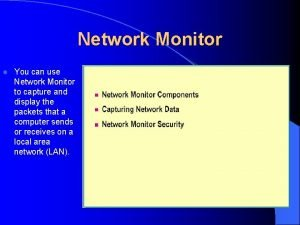 Network Monitor l You can use Network Monitor