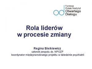 Rola liderw w procesie zmiany Regina Bisikiewicz czonek