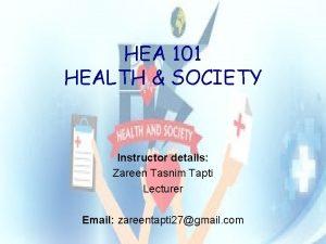 HEA 101 HEALTH SOCIETY Instructor details Zareen Tasnim