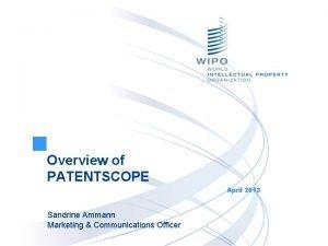 Overview of PATENTSCOPE April 2013 Sandrine Ammann Marketing