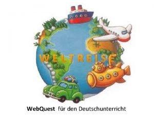 WELTREISE Web Quest fr den Deutschunterricht BESCHREIBUNG v